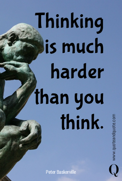 Thinking is much harder than you think.