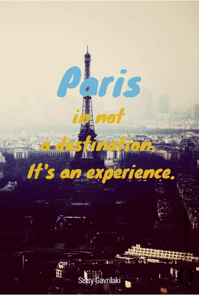 Paris in not  a destination.  It's an experience.