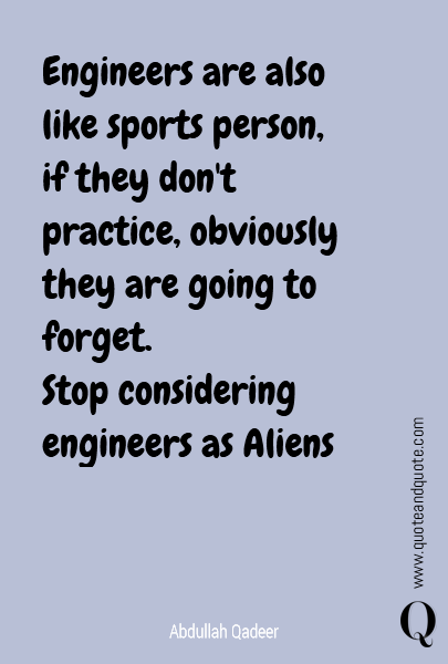 Engineers are also like sports person, if they don't practice, obviously they are going to forget.