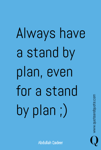 Always have a stand by plan, even for a stand by plan ;)