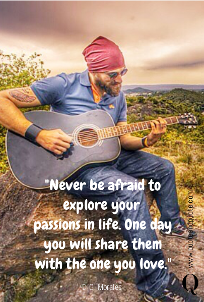 """Never be afraid to explore your 