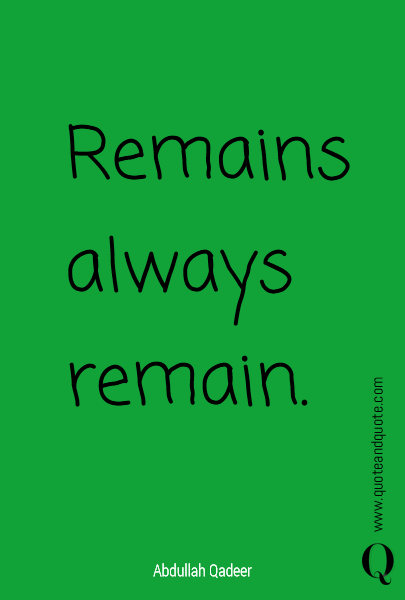 Remains always remain.