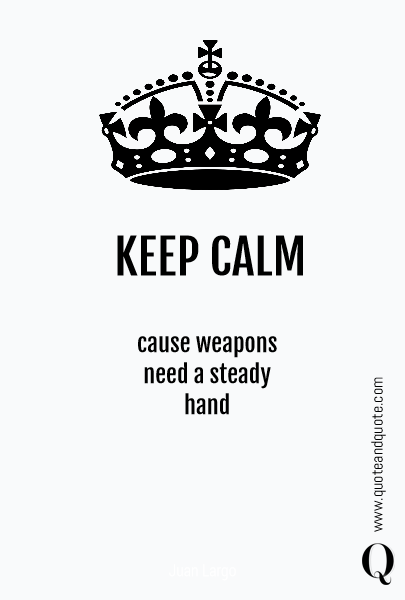 KEEP CALM cause weapons 