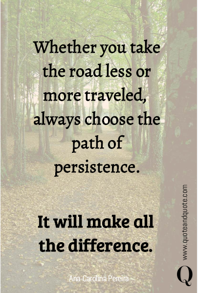 Whether you take the road less or more traveled, 