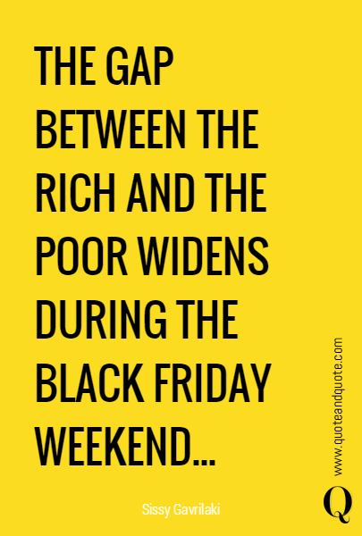 THE GAP BETWEEN THE RICH AND THE POOR WIDENS DURING THE BLACK FRIDAY WEEKEND...