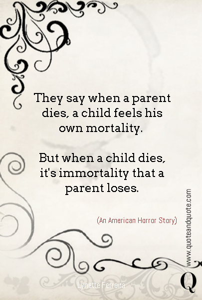 They say when a parent dies, a child feels his own mortality. 