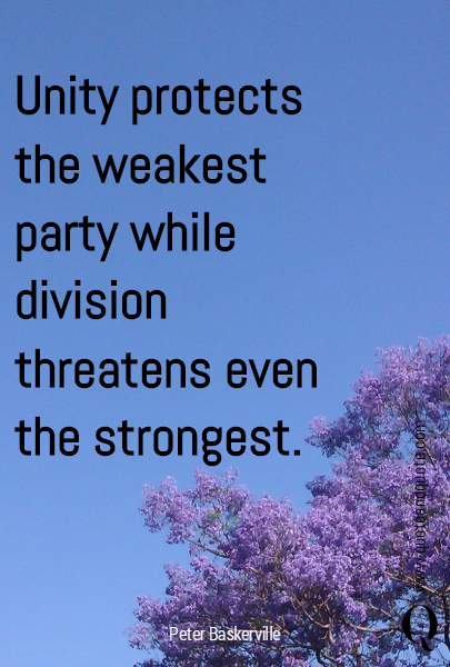 Unity protects the weakest party while division threatens even the strongest.