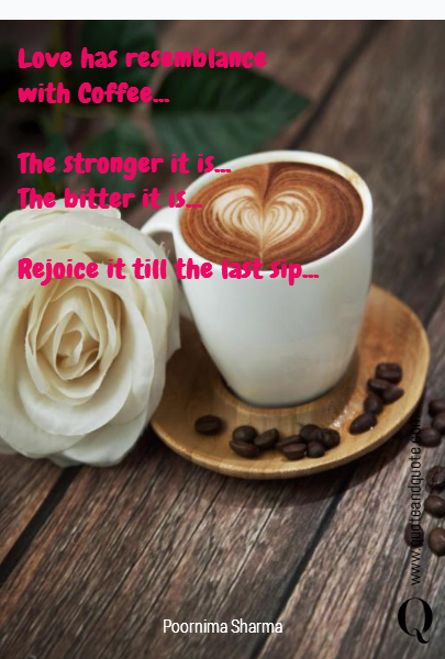 Love has resemblance with Coffee...