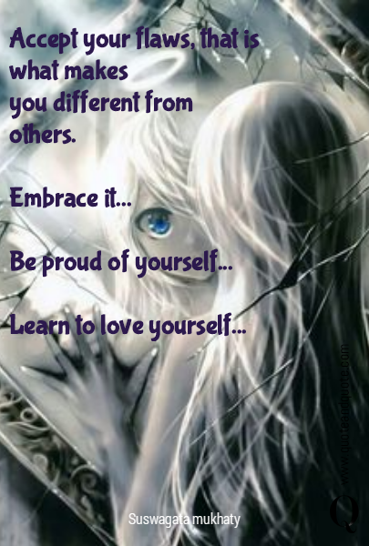 Accept your flaws, that is what makes 